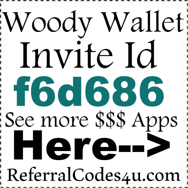 Woody Wallet App Invite Id 2016-2017, Woody Wallet Refer A Friend