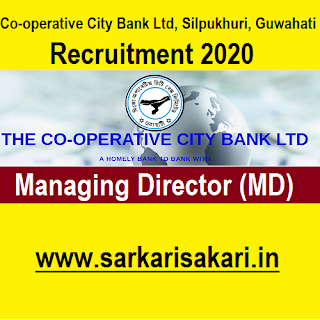 Co-operative City Bank Ltd, Silpukhuri, Guwahati Recruitment 2020 - Apply For Managing Director Post