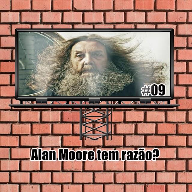 Weekcast #09 - O Alan Moore tem razão?
