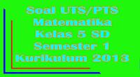 soal uts matematika kelas 5 sd semester 1 kurikulum 2013