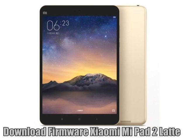 Download Firmware Xiaomi Mi Pad 2 Latte