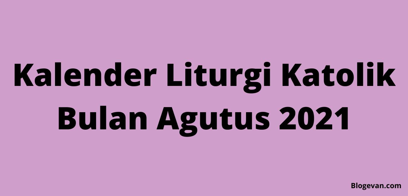 Kalender Liturgi Agustus 2021, Bacaan Liturgi Agustus 2021, Renungan Harian Agustus 2021, Renungan Agustus 2021