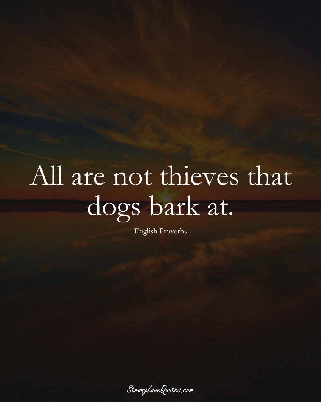 All are not thieves that dogs bark at. (English Sayings);  #EuropeanSayings