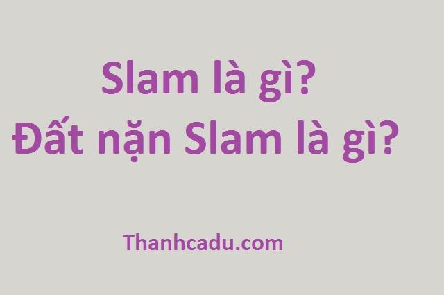 slam-la-gi-dat-nan-slam