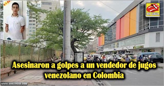 Asesinaron a golpes a un vendedor de jugos venezolano en Colombia