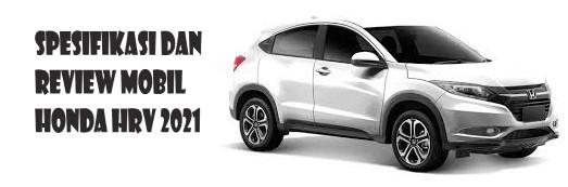 Spesifikasi dan Review Mobil Honda HRV 2021