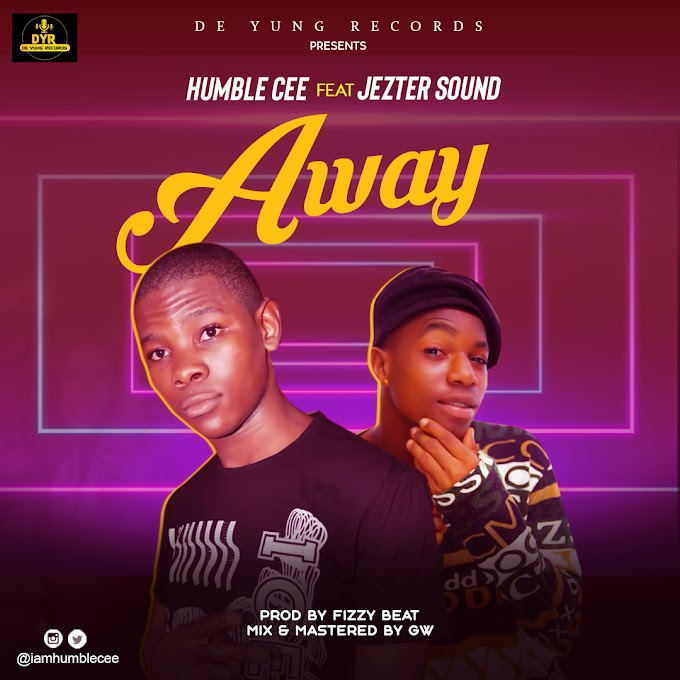 [Music] Humble Cee ft. Jezter sound - AWAY