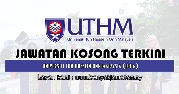 Jawatan Kosong 2019 di Universiti Tun Hussein Onn Malaysia (UTHM)