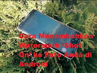 Cara Menambahkan Watermark 'Shot On' ke Foto Anda di Android