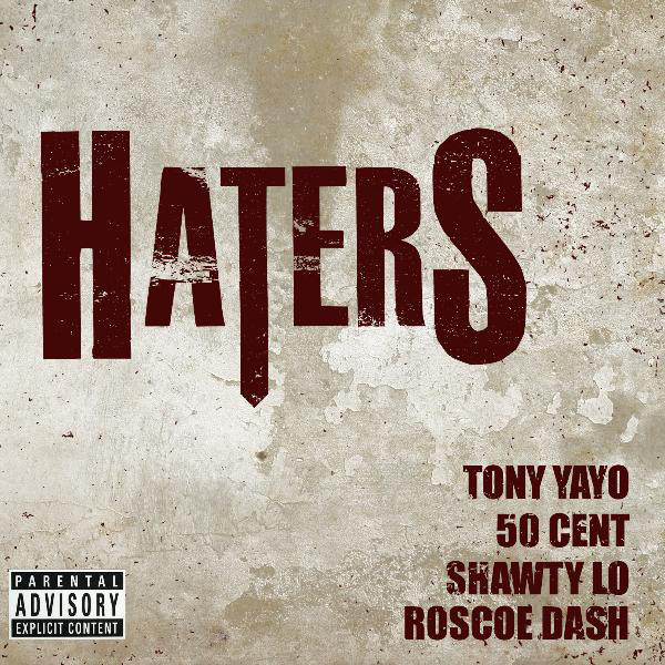 Tony Yayo - Haters (feat. 50 Cent, Roscoe Dash & Shawty Lo) - Single Cover