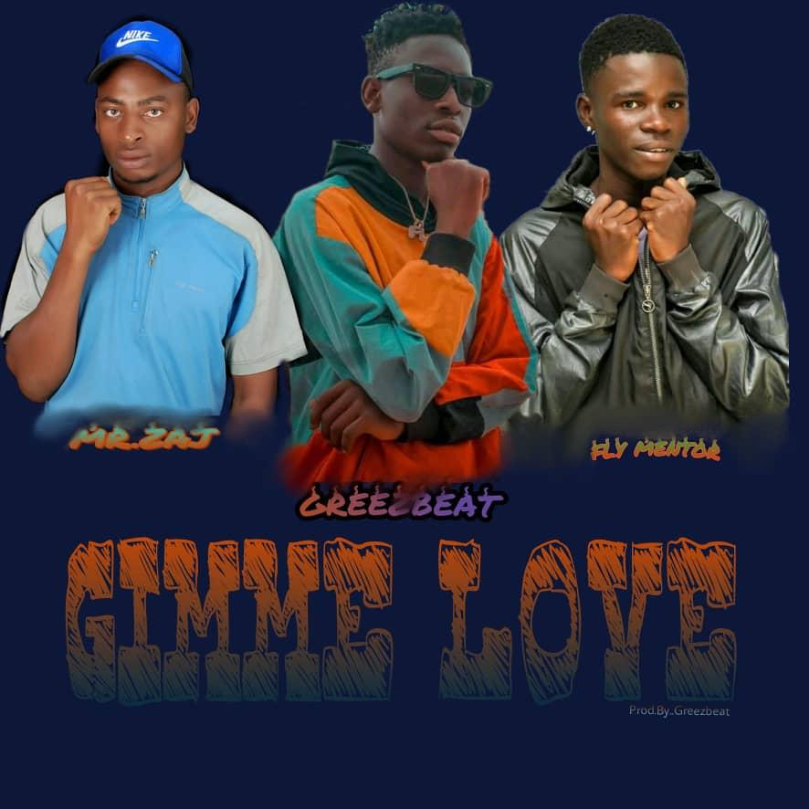 [Music] Mr. Zaj ft Greezbeat and Fly mentor - Gimme love (mixed: Greezbeat) #Arewapublisize
