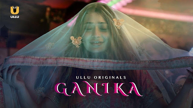 Ganika 2020 Hindi 720p ULLU Web  Series