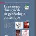 La pratique chirurgicale en gynécologie obstétrique - Jacques Lansac