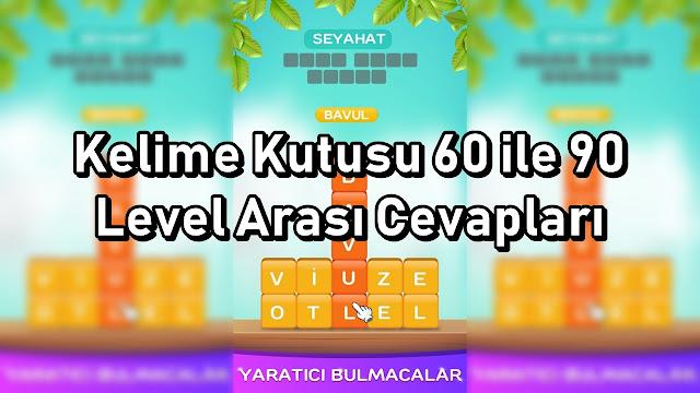 Kelime Kutusu Oyunu 60 ile 90 Level Arasi Cevaplar