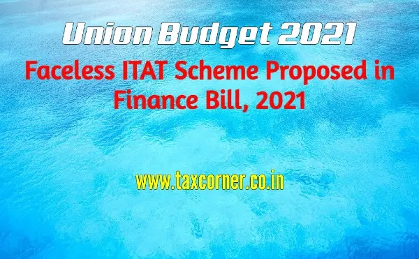 Faceless ITAT Scheme Proposed in Finance Bill, 2021