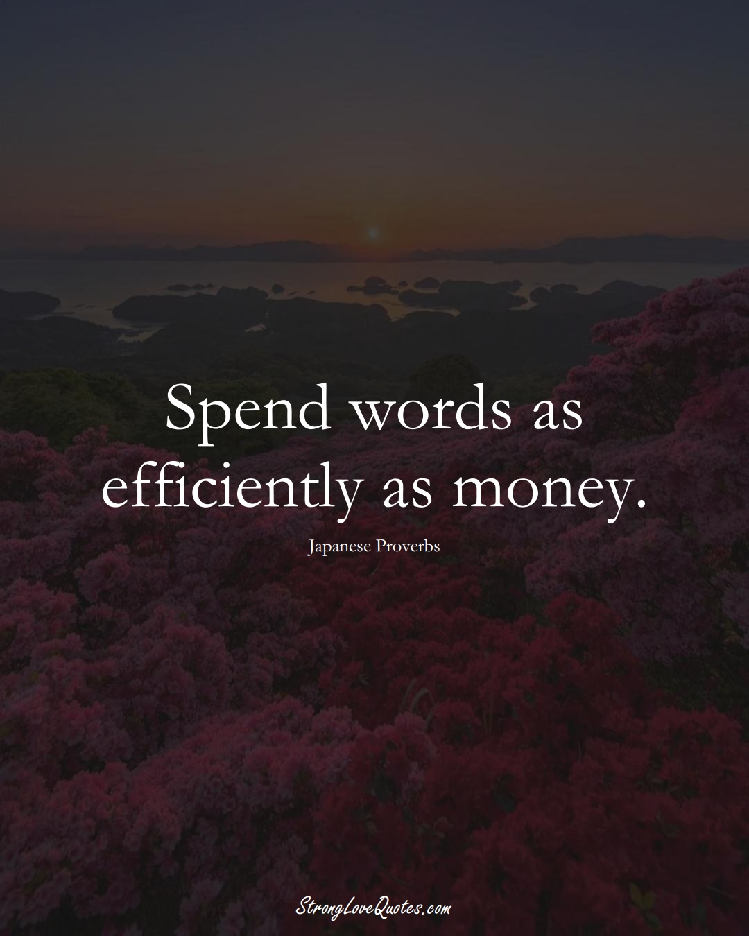 Spend words as efficiently as money. (Japanese Sayings);  #AsianSayings