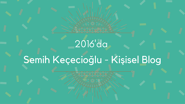 2016'da Semih Keçecioğlu - Kişisel Blog