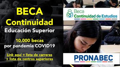 BECA Continuidad Educación Superior 10,000 becas por pandemia COVID19  Link aquí lista de carreras y centros superiores