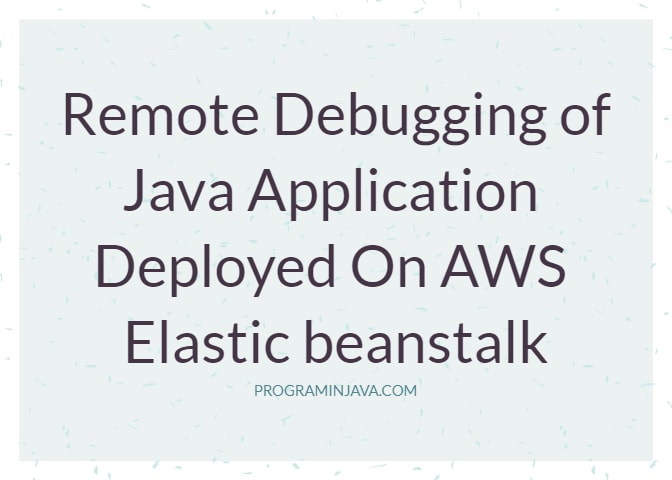 Remote Debugging of Java Application deployed on AWS Elastic