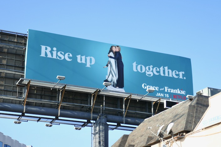 Grace and Frankie s6 Rise up together billboard