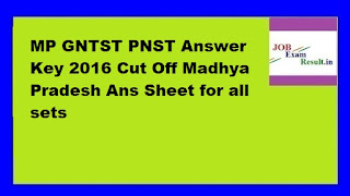 MP GNTST PNST Answer Key 2016 Cut Off Madhya Pradesh Ans Sheet for all sets