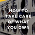How to Take Care of What You Own