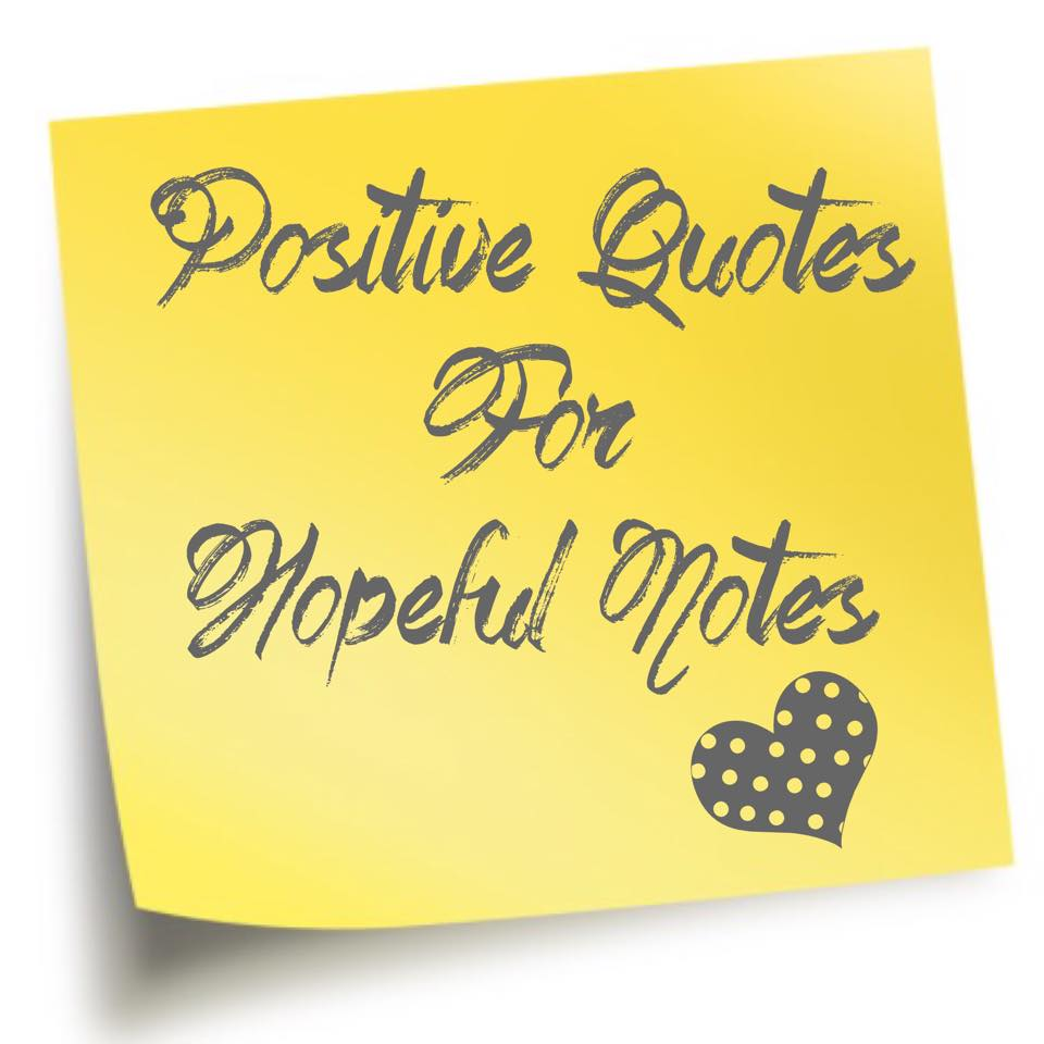 Quotes On Sticky Notes: Don'tBurstMyBubble...: Positive Quotes For Hopeful Notes