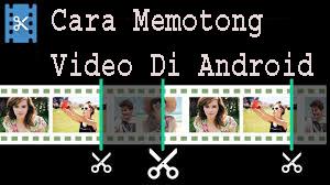Cara Memotong Video Di Android [Pangkas Atau Potong Video] 1