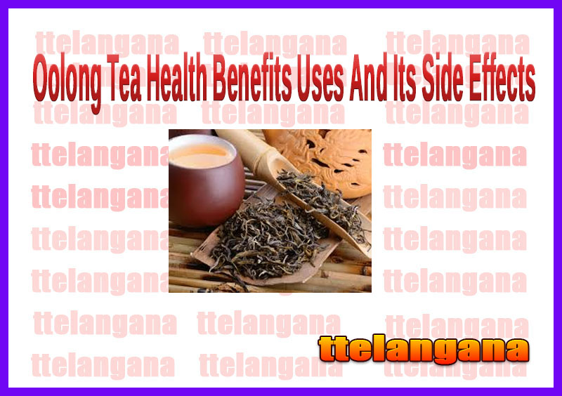 Oolong Tea Health Benefits Uses And Its Side Effects
