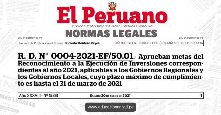 R. D. N° 0004-2021-EF/50.01.- Aprueban metas del Reconocimiento a la Ejecución de Inversiones correspondientes al año 2021, aplicables a los Gobiernos Regionales y los Gobiernos Locales, cuyo plazo máximo de cumplimiento es hasta el 31 de marzo de 2021