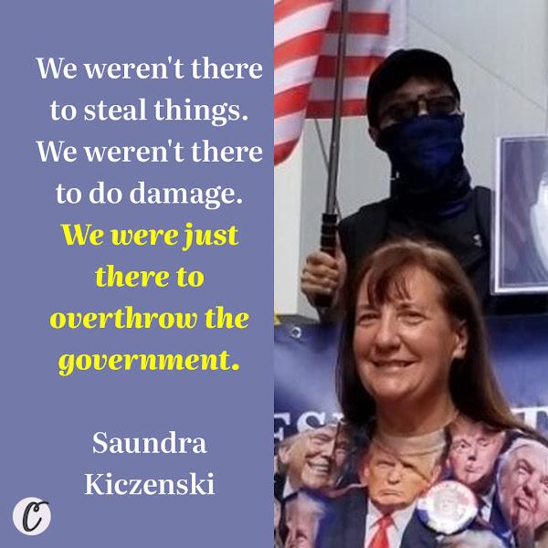 We weren't there to steal things. We weren't there to do damage. We were just there to overthrow the government. — Saundra Kiczenski