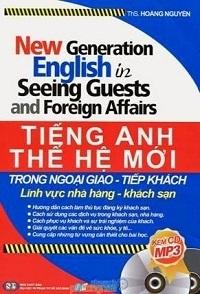 Tiếng Anh Thế Hệ Mới Trong Ngoại Giao - Tiếp Khách Lĩnh Vực Nhà Hàng - Khách Sạn - Hoàng Nguyên