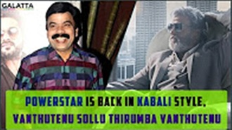 Powerstar is back in Kabali style, Vanthutenu Sollu Thirumba Vanthutenu