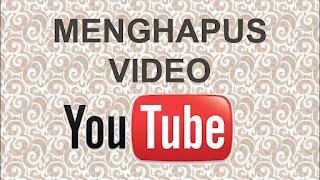 kita akan membahas cara menghapus video YouTube Cara Menghapus Video Youtube Dengan Simple Dan Anti Ribet
