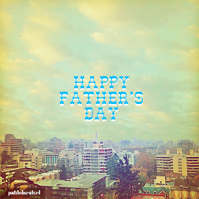 Happy Father's Day 2012,Pablo Lara H