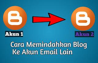 Memindahkan Blog Ke Akun Email Lain