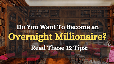 Do You Want To Become an Overnight Millionaire? These 12 Tips Will Help You To Achieve It