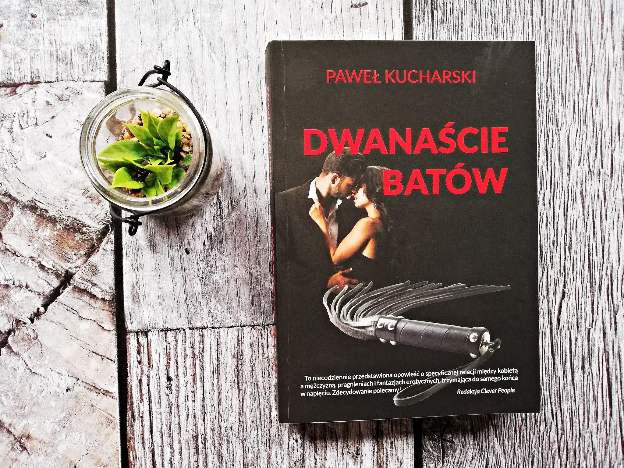 DWANAŚCIE BATÓW ~ PAWEŁ KUCHARSKI - książka nasycona pikantnością