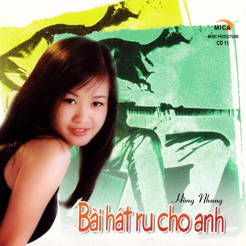Mica CD011 - Hồng Nhung - Bài Hát Ru Cho Anh (NRG)
