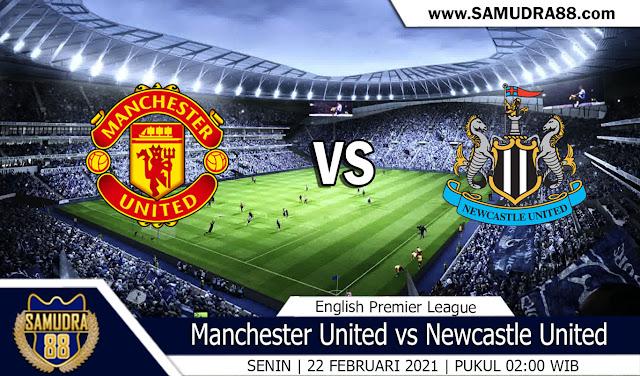Prediksi Bola Terpercaya Manchester Utd vs Newcastle 22 Februari 2021