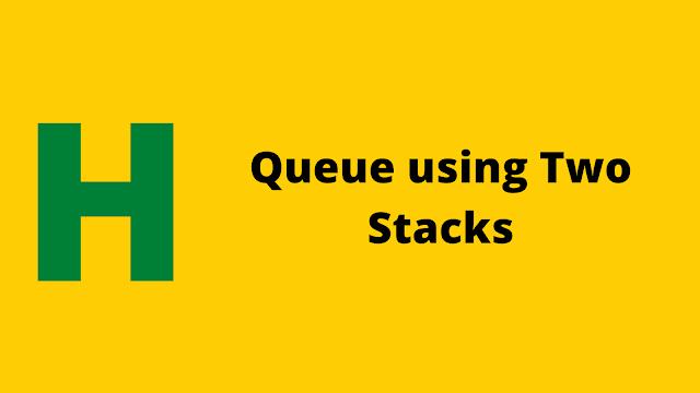 HackerRank Queue using Two Stacks problem solution