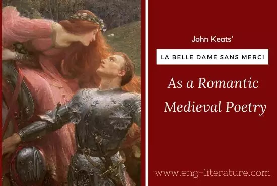La Belle Dame Sans Merci as Medieval Romantic Poem or Critical Appreciation of La Belle Dame Sans Merci