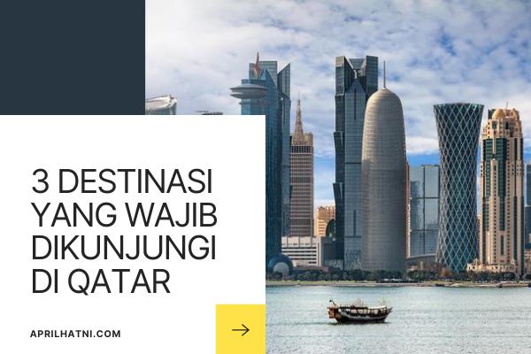 3 destinasi wajib dikunjungi di qatar
