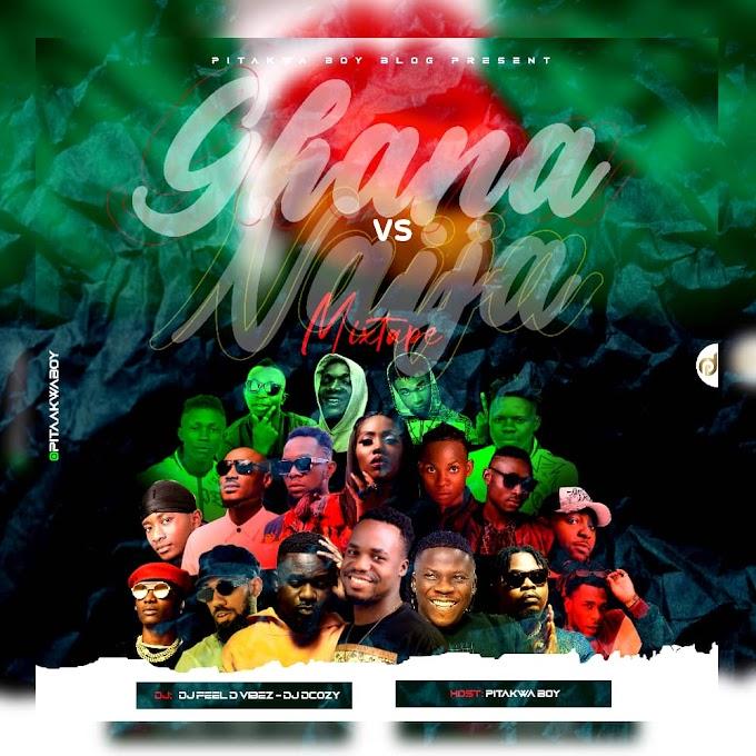xtape] Naija vs Ghana mixtape vol5 Host; Pitakwaboy Djs. Dj Dcozy and DJ Feel da vibe