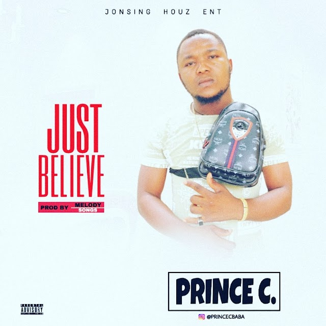 MUSIC: Prince C – Just Believe | @PrinceCBaba