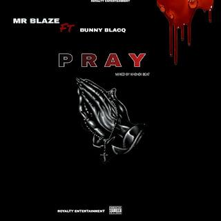 Mr. Blaze x Bunny Blacq - Pray (Mixed By Khendi Beat)