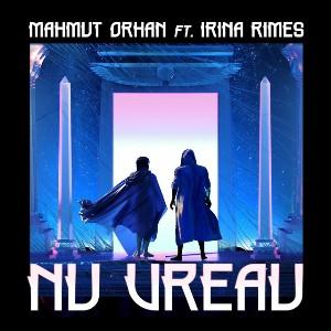 Nu Vreau Lyrics - Mahmut Orhan & Irina Rimes