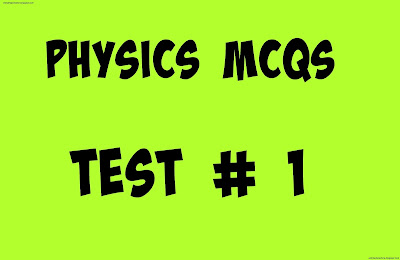 Physics Mcqs Test No 1