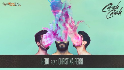 Lirik Hero Cash Cash Ft. Christina Perri Terjemahan