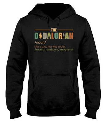 THE DADALORIAN like a dad just way cooler DAD DAY,  Family The Dadalorian Father Day T SHIRT HOODIE,  The DADALORIAN like dad more cooler TSHIRT HOOIE,  The DADALORIAN like dad more cooler HANDSOME EXEPTIONAL,